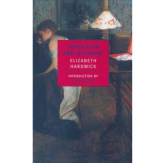 Seduction and Betrayal: Women and Literature by Elizabeth Hardwick