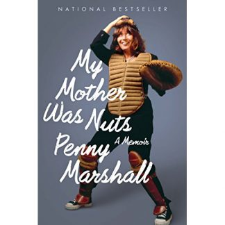My Mother Was Nuts: A Memoir by Penny Marshall
